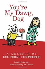 Youre My Dawg, Dog: A Lexicon of Dog Terms for Pe