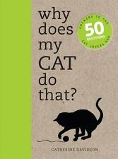 Why Does My Cat Do That? : Comprehensive Answers to the 50+ Questions That...