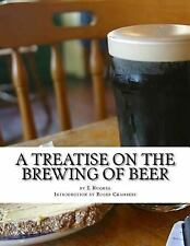 A Treatise on the Brewing of Beer : Or How to Make Beer by E. Hughes (2017,...