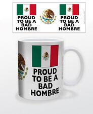 PROUD TO BE A BAD HOMBRE 11 OZ COFFEE MUG POLITICS USA MEXICAN FLAG REBEL MEXICO
