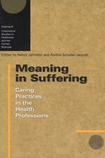 Meaning in Suffering: Caring Practices in the Health Professions Interpretive S