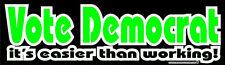 Vote Democrat, It's Easier then Working Conservative Right Sticker Decal DC 013
