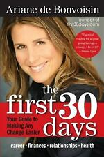 The First 30 Days : Your Guide to Making Any Change Easier by Ariane De...