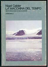 CALDER NIGEL LA MACCHINA DEL TEMPO METEOROLOGIA E GLACIAZIONI ZANICHELLI 1977
