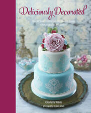 Deliciously Decorated: Over 40 delectable recipes for show-stopping cakes, cupca