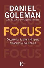 Focus: Desarrollar La Atencion Para Alcanzar La Excelencia by Daniel PhD Goleman