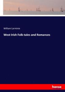 West Irish Folk-tales and Romances by Larminie, William