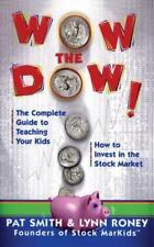 Wow The Dow!: The Complete Guide To Teaching Your Kids How To Invest In The Stoc