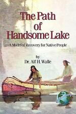 The Path of Handsome Lake : A Model of Recovery for Native People by Alf H....