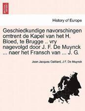 Geschiedkundige Navorschingen Omtrent De Kapel Van Het H. Bloed, Te Brugge .....