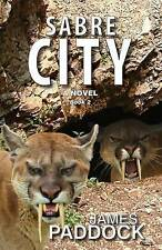 NEW Sabre City (Sabre-Toothed Cat Trilogy) (Volume 2) by James Paddock