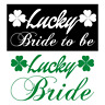 ST PATRICK'S DAY WEDDING LUCKY BRIDE / BRIDE TO BE IRON ON T-SHIRT TRANSFERS