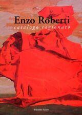 Enzo Roberti Catalogo ragionato - Palombi Editore Roma 2005