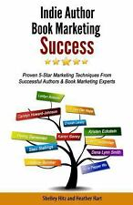 Indie Author Book Marketing Success : Proven 5-Star Marketing Techniques from...