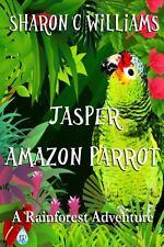 Jasper, Amazon Parrot : A Rainforest Adventure by Sharon Williams (2013,...