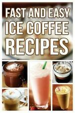Fast and Easy Ice Coffee Recipes by Anela Anela T. (2014, Paperback)