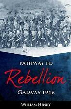 Pathway to Rebellion: Galway 1916,William Henry,Very Good Book mon0000128511