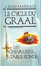 LES CHEVALIERS DE LA TABLE RONDE/LE CYCLE DU GRAAL DEUXIÈME ÉPOQUE/JEAN MARKALE