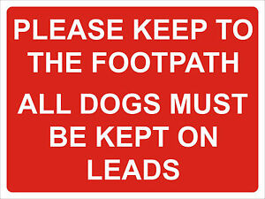 PLEASE KEEP TO THE FOOTPATH DOGS MUST BE KEPT ON A LEAD SIGN 40CM X 30CM