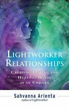 Lightworker Relationships: Creating Lasting and Healthy Bonds as an Empath, , Ar