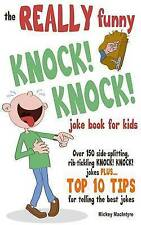 The REALLY Funny KNOCK! KNOCK! Joke Book For Kids: Over 150 Side-splitting, Rib-