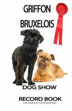 Show Dog Journals: Dog Show Record Book - Uk Edition : Griffon Bruxellois by.
