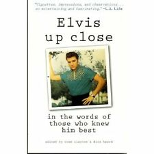 Elvis Up Close: In the Words of Those Who Knew Him B...