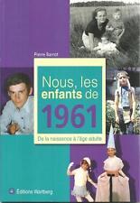 SOUVENIRS - NOSTALGIE - NOUS LES ENFANTS DE 1961 DE LA NAISSANCE A L'AGE ADULTE