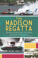 The Madison Regatta: Hydroplane Racing in Small-Town Indiana [Sports] [IN]