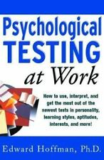 Psychological Testing at Work: How to Use, Interpret, and Get the Most Out of