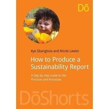 How to Produce a Sustainability Report: A Step by Step Guide to the Practices an