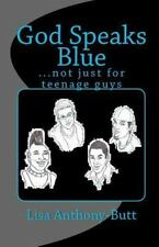 God Speaks Blue : ... Not Just for Teenage Guys by Lisa Anthony-Butt (2011,...
