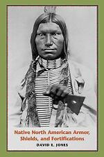 Native North American Armor, Shields, and Fortifications by David E. Jones...