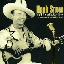 We'll Never Say Goodbye-Montreal Sessions 1937-43 - Hank Snow (2011, CD NIEUW)