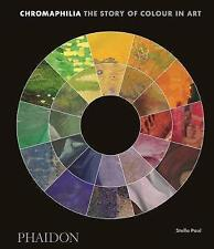 CHROMAPHILIA The Story Of Colour In Art / STELLA PAUL	9780714873510