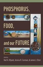 Phosphorus, Food, and Our Future