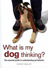 What Is My Dog Thinking?: The Essential Guide to Understanding Pet Behavior