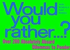 Would You Rather... : Over 200 Absolutely Absurd Dilemmas to Ponder by Justin He