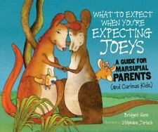 What to Expect When You're Expecting Joeys : A Guide for Marsupial Parents.