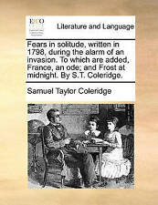 Fears in solitude, written in 1798, during the alarm of an invasion. To which a