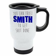 You Can Trust Smith To Get S--t Done White Travel Reusable Mug - Blue