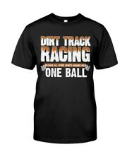 Dirt Track Racing Because All Other Sports Require Only One Ball T shirt Blac...