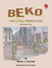 """BEKO, The Little French Dog"" Nancy J. Cramer (WW1 Dog Hero, Illustrated 2014)"