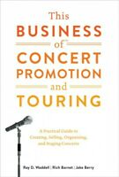 This Business of Concert Promotion and Touring : A Practical Guide to Creatin...