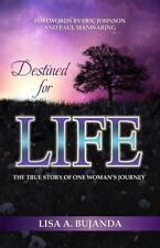 Destined for Life : The True Story of One Woman's Journey by Lisa A. Bujanda...