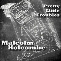 MALCOLM HOLCOMBE - PRETTY LITTLE TROUBLES   CD NEU