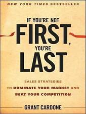 If You're Not First, You're Last: Sales Strategies to Dominate Your Market and Beat Your Competition by Grant Cardone (CD-Audio, 2012)