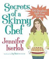 Secrets of a Skinny Chef : 100 Decadent, Guilt-Free Recipes by Jennifer Iserloh