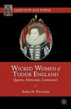Wicked Women Of Tudor England: Queens, Aristocrats, Commoners (queenship And ...