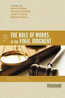Four Views On The Role Of Works At The Final Judgment (counterpoints: Bible A...